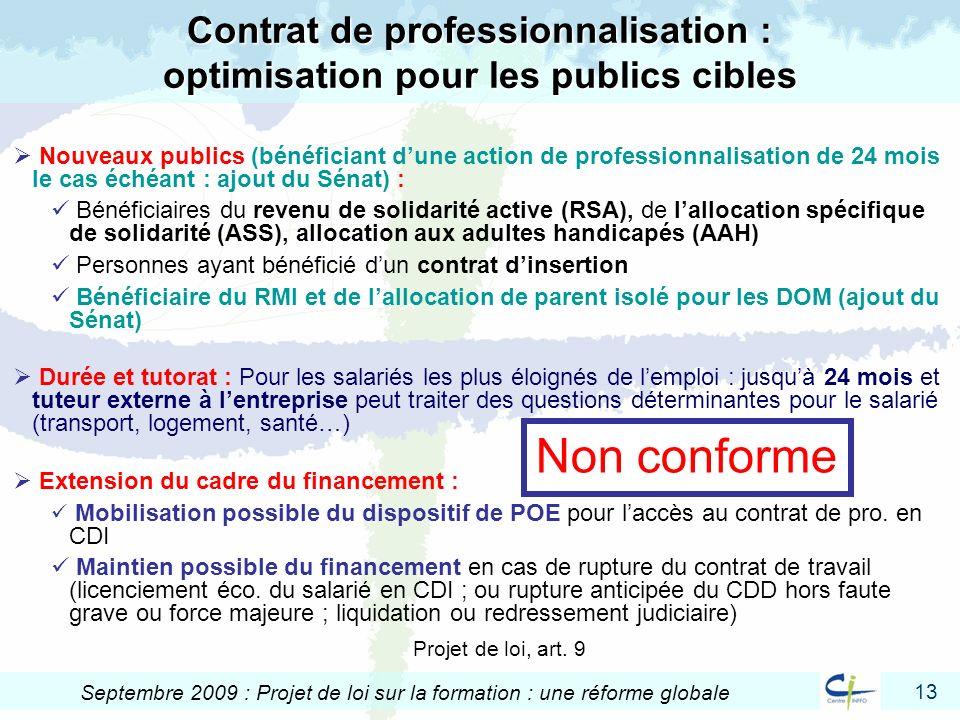 13 Septembre 2009 : Projet de loi sur la formation : une réforme globale Contrat de professionnalisation : optimisation pour les publics cibles Nouvea