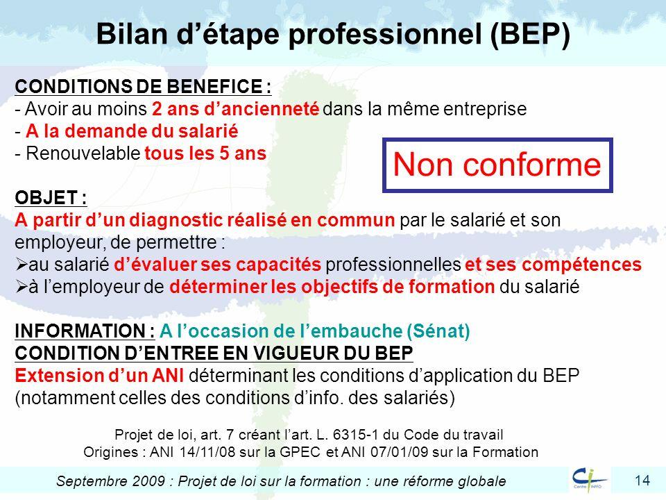 14 Septembre 2009 : Projet de loi sur la formation : une réforme globale Bilan détape professionnel (BEP) CONDITIONS DE BENEFICE : - Avoir au moins 2