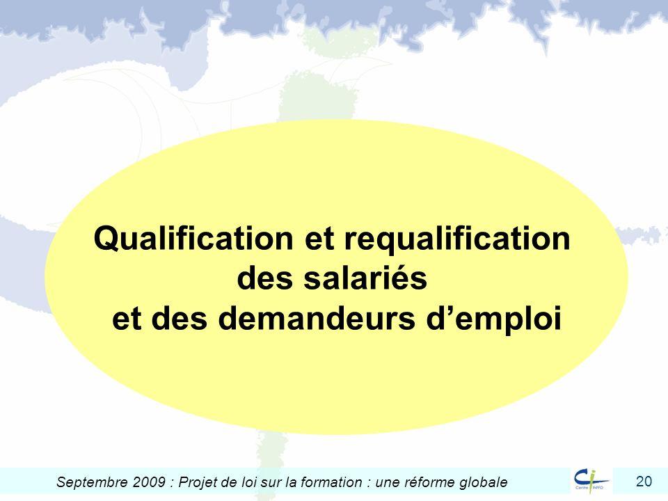 20 Septembre 2009 : Projet de loi sur la formation : une réforme globale Qualification et requalification des salariés et des demandeurs demploi