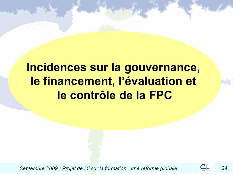 24 Septembre 2009 : Projet de loi sur la formation : une réforme globale Incidences sur la gouvernance, le financement, lévaluation et le contrôle de