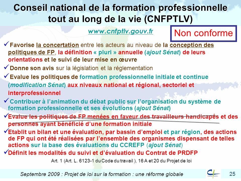 25 Septembre 2009 : Projet de loi sur la formation : une réforme globale Favorise la concertation entre les acteurs au niveau de la conception des pol