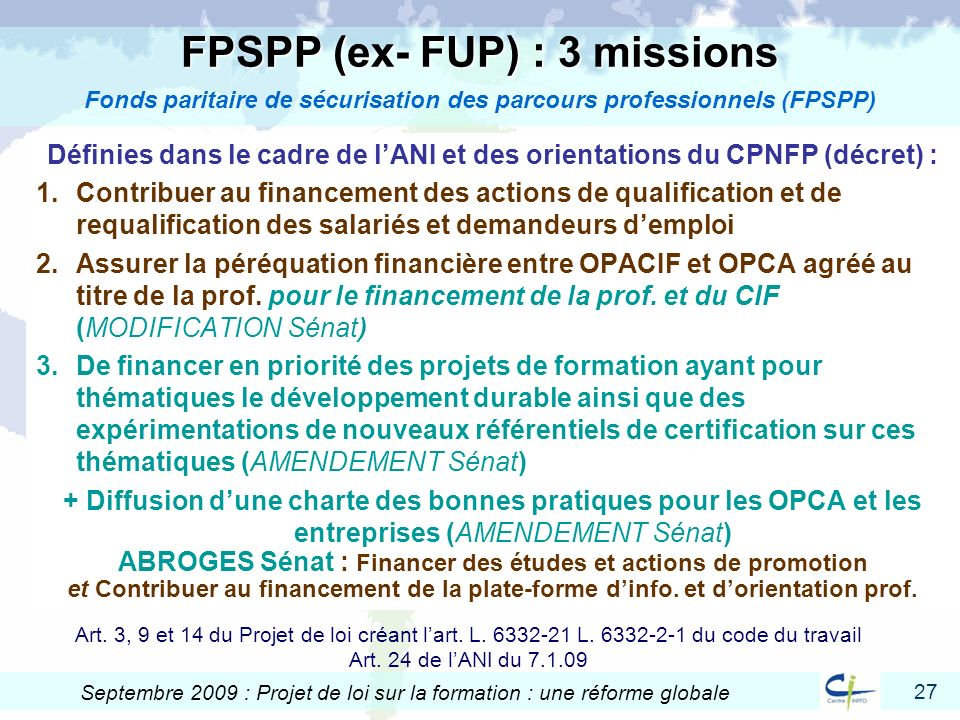 27 Septembre 2009 : Projet de loi sur la formation : une réforme globale FPSPP (ex- FUP) : 3 missions FPSPP (ex- FUP) : 3 missions Fonds paritaire de
