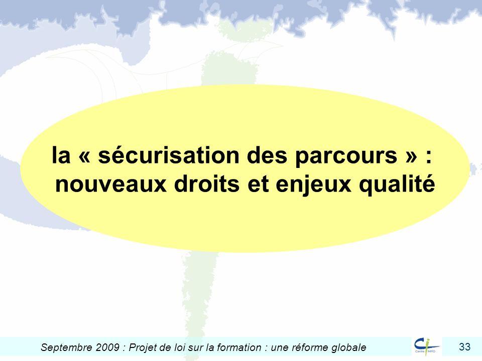 33 Septembre 2009 : Projet de loi sur la formation : une réforme globale la « sécurisation des parcours » : nouveaux droits et enjeux qualité