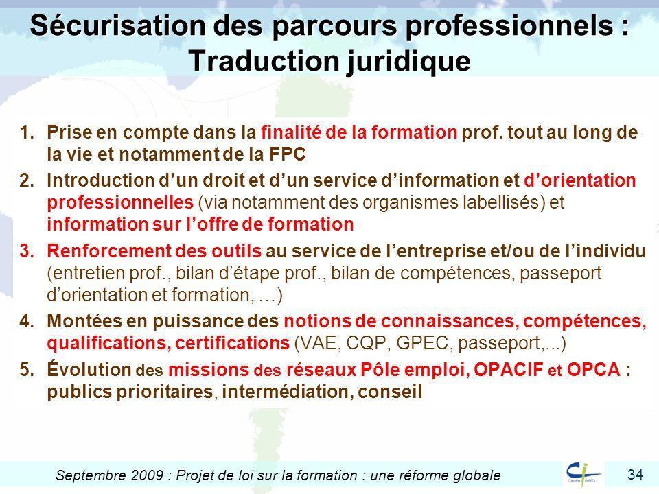 34 Septembre 2009 : Projet de loi sur la formation : une réforme globale Sécurisation des parcours professionnels : Traduction juridique 1.Prise en co