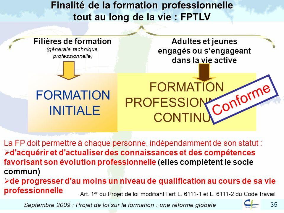 35 Septembre 2009 : Projet de loi sur la formation : une réforme globale La FP doit permettre à chaque personne, indépendamment de son statut : d'acqu