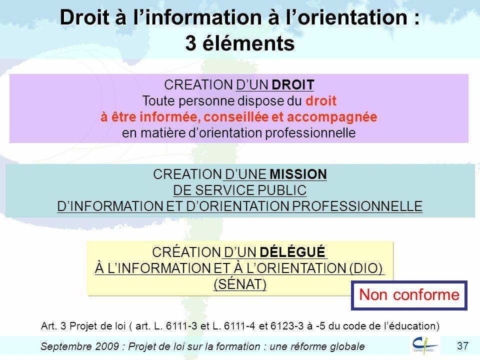 37 Septembre 2009 : Projet de loi sur la formation : une réforme globale Droit à linformation à lorientation : 3 éléments CREATION DUN DROIT Toute per