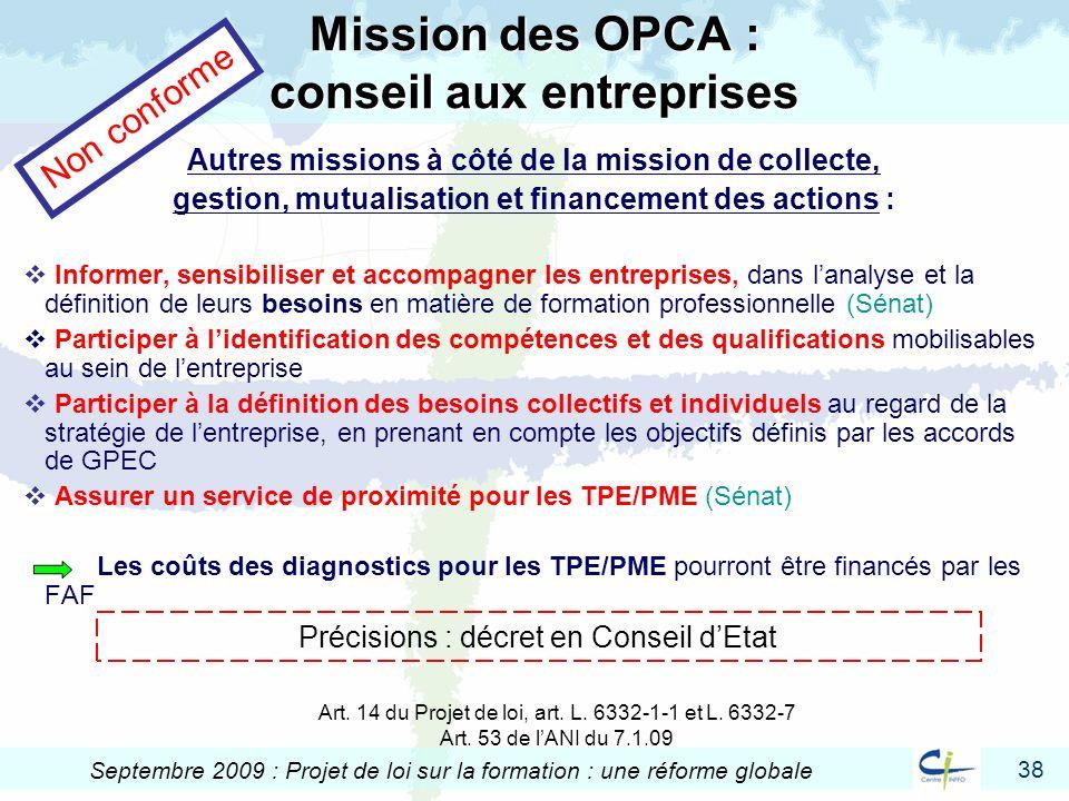 38 Septembre 2009 : Projet de loi sur la formation : une réforme globale Mission des OPCA : conseil aux entreprises Autres missions à côté de la missi