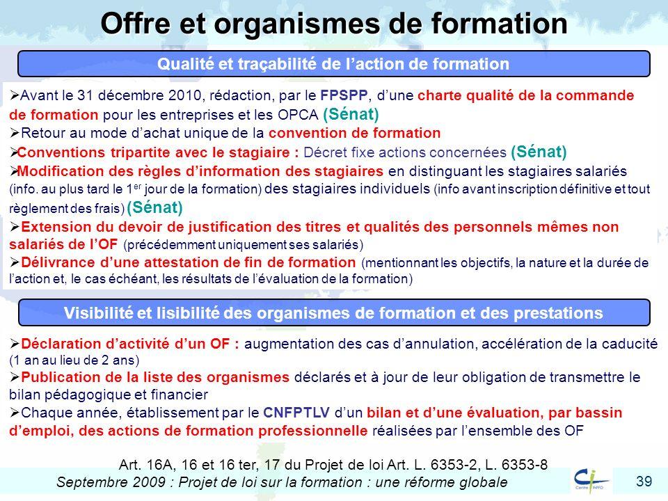 39 Septembre 2009 : Projet de loi sur la formation : une réforme globale Offre et organismes de formation Art. 16A, 16 et 16 ter, 17 du Projet de loi
