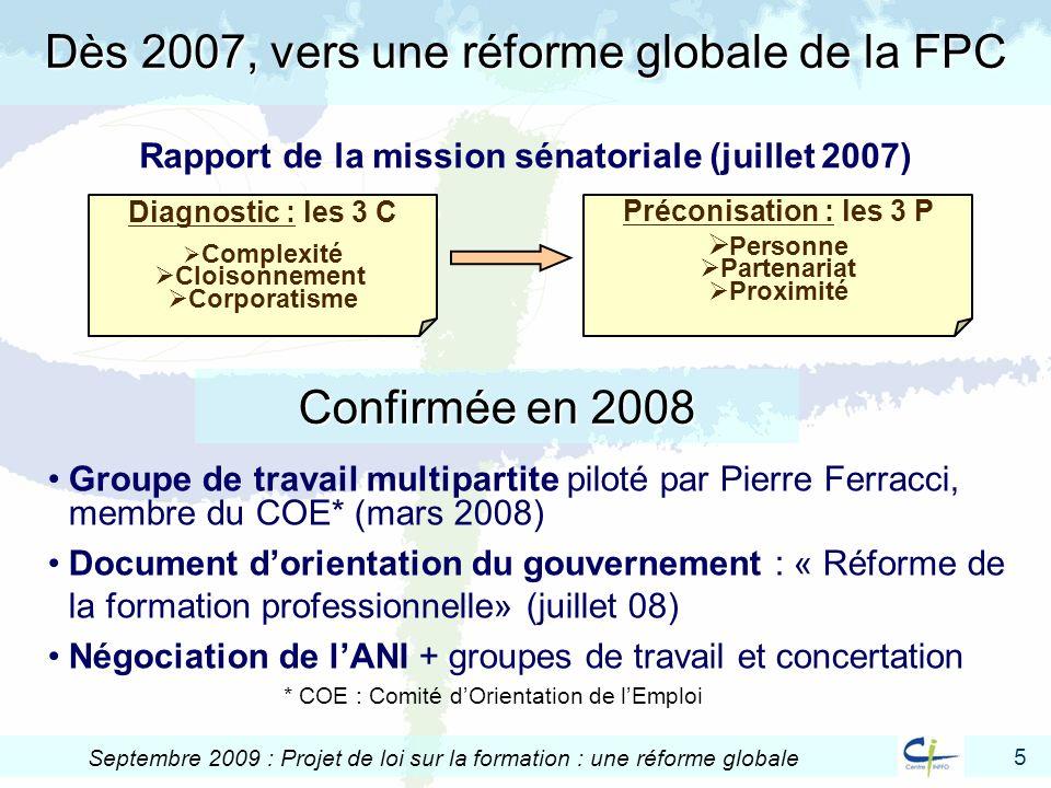 5 Septembre 2009 : Projet de loi sur la formation : une réforme globale Dès 2007, vers une réforme globale de la FPC Groupe de travail multipartite pi