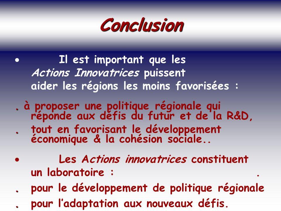 SOCIETE DE LA CONNAISSANCE Jean-Marie ROUSSEAU PARIS - REPERES 3/06/2002 6PRFR 43 Politique régionale Conclusion Conclusion Il est important que les Actions Innovatrices puissent aider les régions les moins favorisées :..