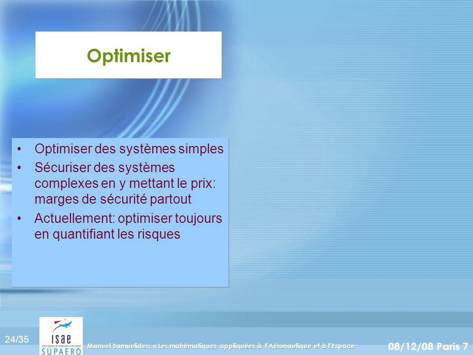 24/35 08/12/08 Paris 7 Manuel Samuelides: « Les mahématiques appliquées à lAéronautique et à lEspace Optimiser Optimiser des systèmes simples Sécurise