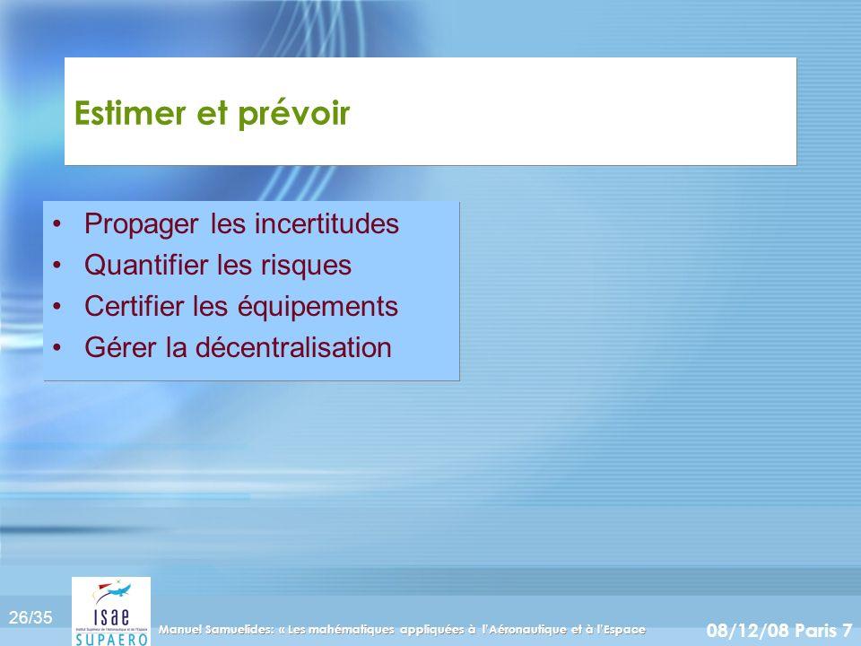 26/35 08/12/08 Paris 7 Manuel Samuelides: « Les mahématiques appliquées à lAéronautique et à lEspace Estimer et prévoir Propager les incertitudes Quan