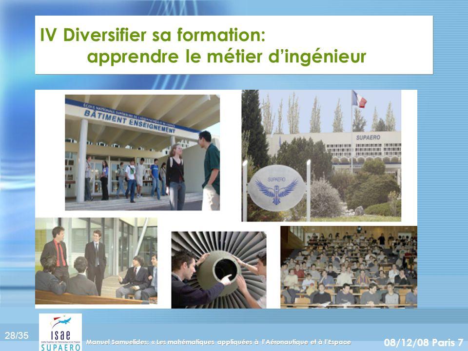 28/35 08/12/08 Paris 7 Manuel Samuelides: « Les mahématiques appliquées à lAéronautique et à lEspace IV Diversifier sa formation: apprendre le métier