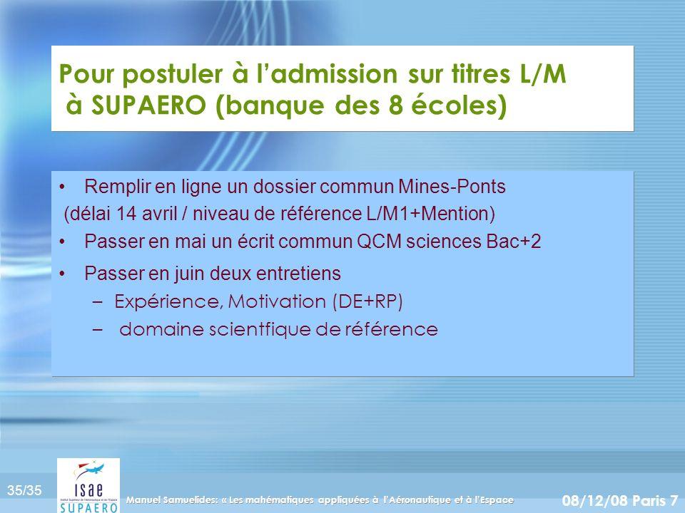 35/35 08/12/08 Paris 7 Manuel Samuelides: « Les mahématiques appliquées à lAéronautique et à lEspace Pour postuler à ladmission sur titres L/M à SUPAE