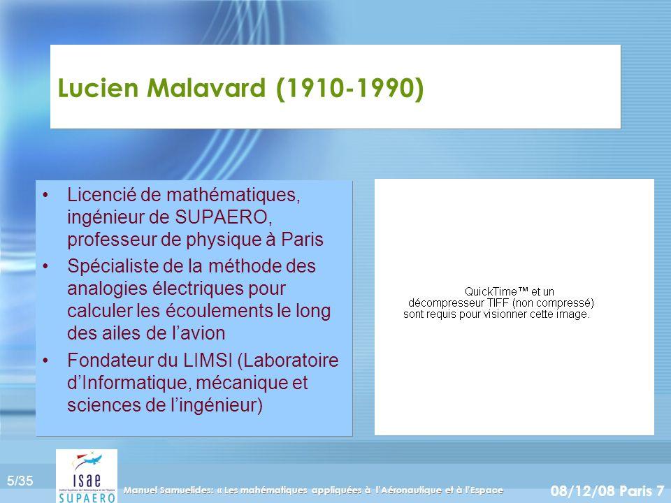 5/35 08/12/08 Paris 7 Manuel Samuelides: « Les mahématiques appliquées à lAéronautique et à lEspace Lucien Malavard (1910-1990) Licencié de mathématiq