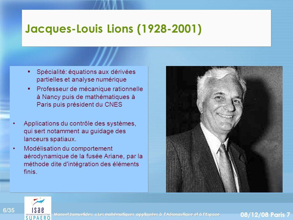 6/35 08/12/08 Paris 7 Manuel Samuelides: « Les mahématiques appliquées à lAéronautique et à lEspace Jacques-Louis Lions (1928-2001) Spécialité: équati