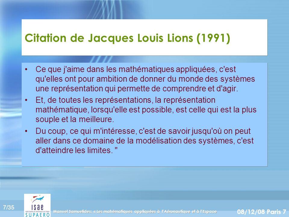 7/35 08/12/08 Paris 7 Manuel Samuelides: « Les mahématiques appliquées à lAéronautique et à lEspace Citation de Jacques Louis Lions (1991) Ce que j'ai