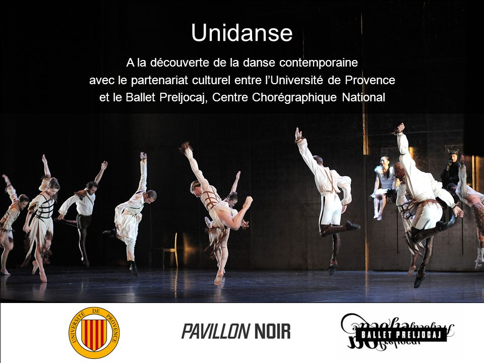 Unidanse A la découverte de la danse contemporaine avec le partenariat culturel entre lUniversité de Provence et le Ballet Preljocaj, Centre Chorégrap