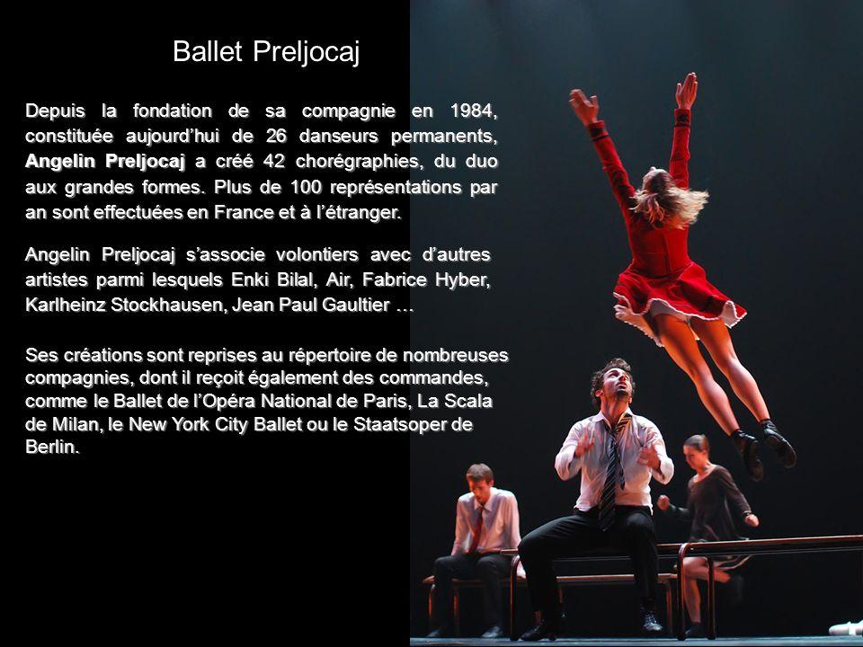 Ballet Preljocaj Depuis la fondation de sa compagnie en 1984, constituée aujourdhui de 26 danseurs permanents, Angelin Preljocaj a créé 42 chorégraphi