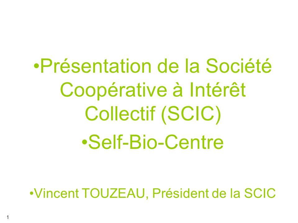 La SCIC SelfBio-Centre Historique du projet : –2006 : projet pilote mené par Biocentre : Val Bio Centre RHD –2009 : étude de faisabilité sur une plateforme de massification –Expérimentation de la Région avec les lycées volontaires dans le cadre de la démarche SelfOcentre –2010 : mise en place de la SCIC SelfBio – Centre.