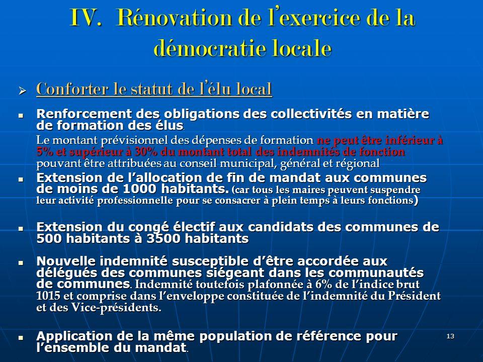 13 IV. Rénovation de lexercice de la démocratie locale Conforter le statut de lélu local Conforter le statut de lélu local Renforcement des obligation