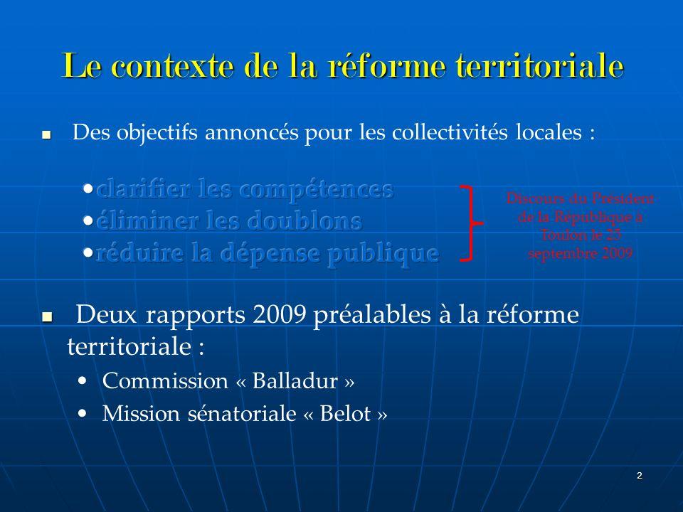 2 Le contexte de la réforme territoriale Deux rapports 2009 préalables à la réforme territoriale : Commission « Balladur » Mission sénatoriale « Belot
