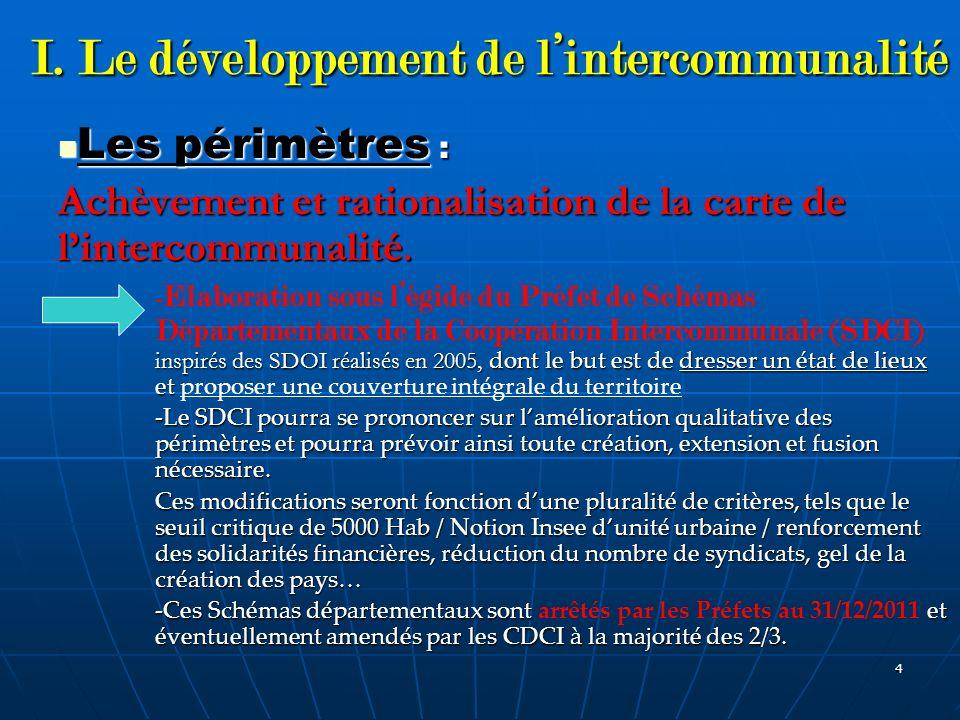 4 I. Le développement de lintercommunalité Les périmètres : Les périmètres : Achèvement et rationalisation de la carte de lintercommunalité. inspirés