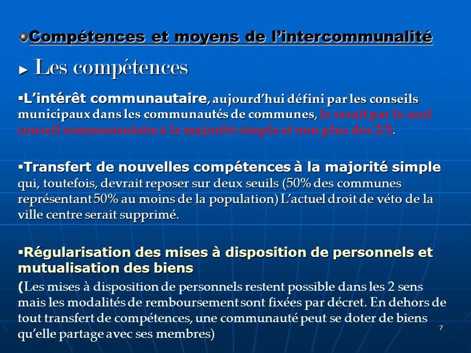 7 Compétences et moyens de lintercommunalité Les compétences Les compétences Lintérêt communautaire, aujourdhui défini par les conseils municipaux dan