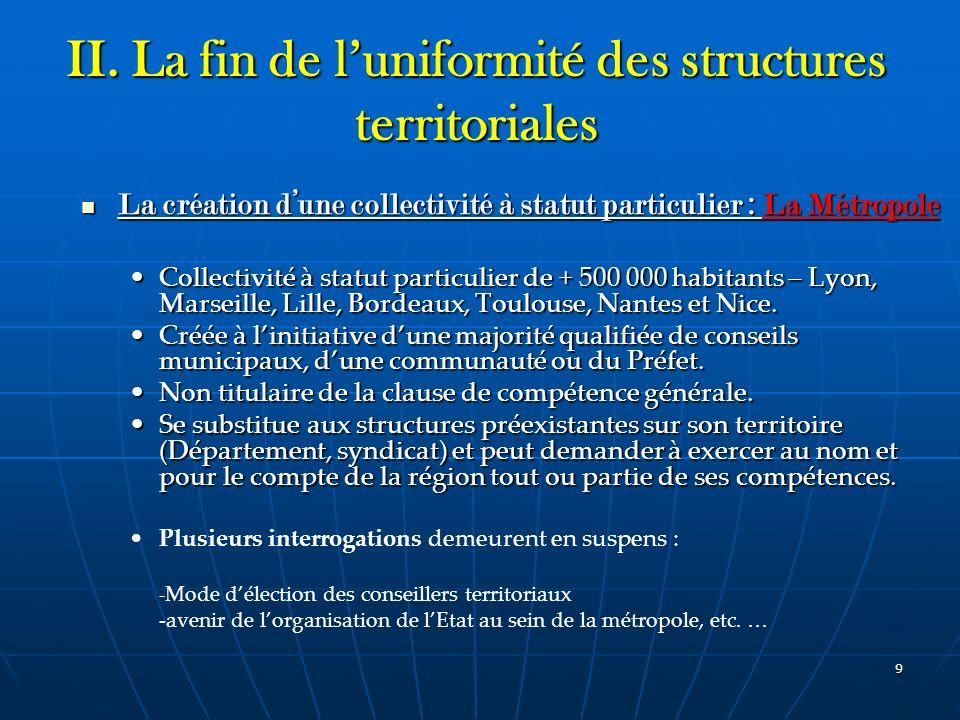 9 II. La fin de luniformité des structures territoriales La création dune collectivité à statut particulier : La Métropole La création dune collectivi