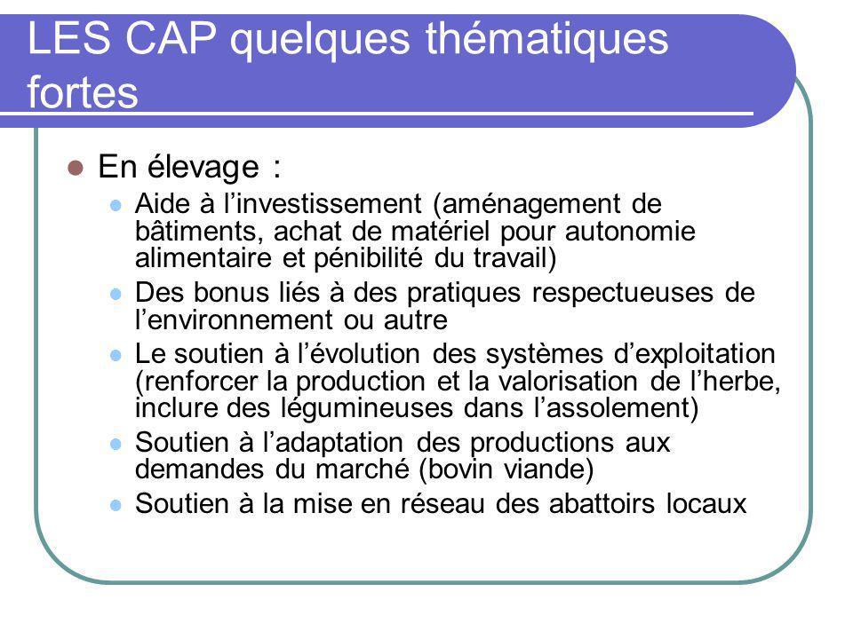 LES CAP quelques thématiques fortes En élevage : Aide à linvestissement (aménagement de bâtiments, achat de matériel pour autonomie alimentaire et pén