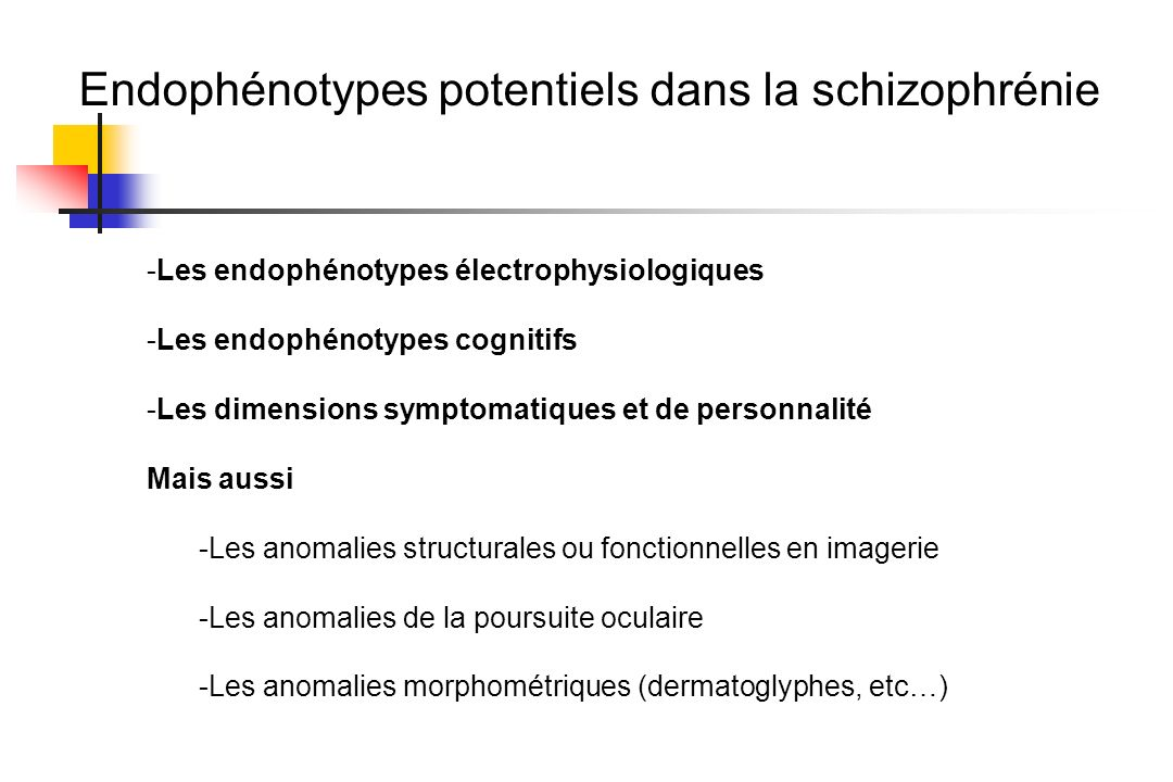 Endophénotypes potentiels dans la schizophrénie -Les endophénotypes électrophysiologiques -Les endophénotypes cognitifs -Les dimensions symptomatiques