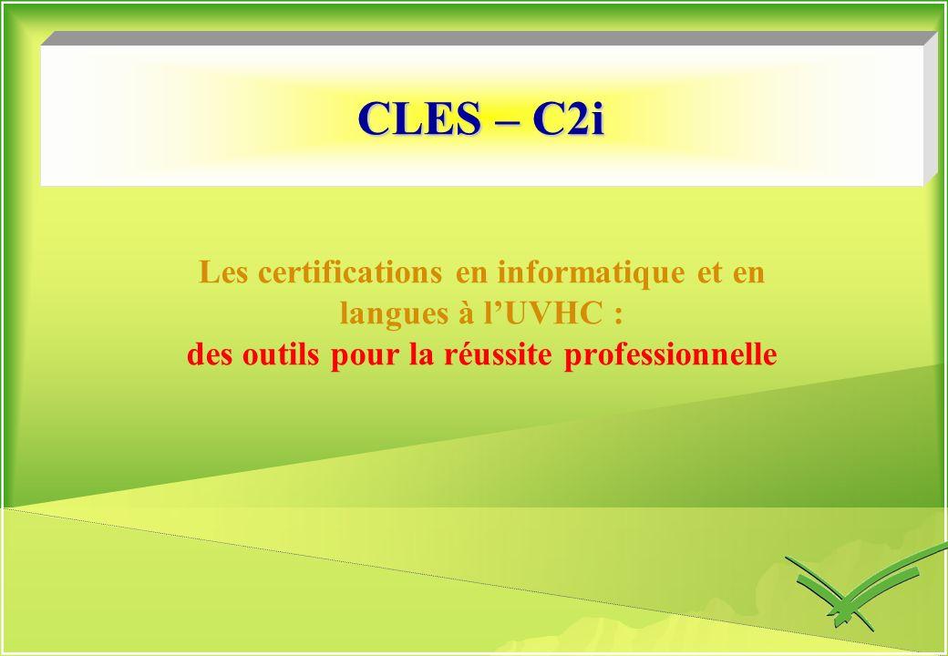 CLES – C2i Les certifications en informatique et en langues à lUVHC : des outils pour la réussite professionnelle