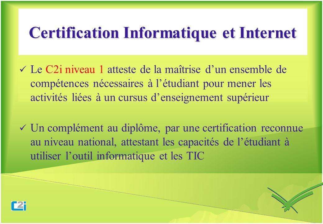 Certification Informatique et Internet Le C2i niveau 1 atteste de la maîtrise dun ensemble de compétences nécessaires à létudiant pour mener les activ