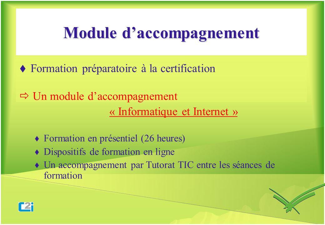 Module daccompagnement Formation préparatoire à la certification Un module daccompagnement « Informatique et Internet » Formation en présentiel (26 he