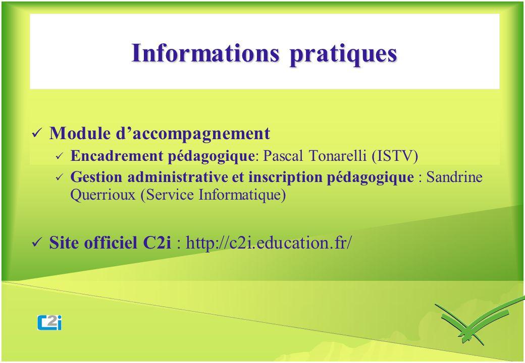 Informations pratiques Module daccompagnement Encadrement pédagogique: Pascal Tonarelli (ISTV) Gestion administrative et inscription pédagogique : San