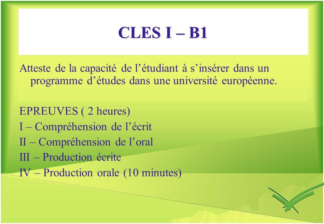 CLES I – B1 Atteste de la capacité de létudiant à sinsérer dans un programme détudes dans une université européenne. EPREUVES ( 2 heures) I – Compréhe