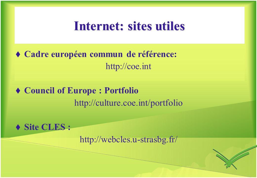 Internet: sites utiles Cadre européen commun de référence: http://coe.int Council of Europe : Portfolio http://culture.coe.int/portfolio Site CLES : h