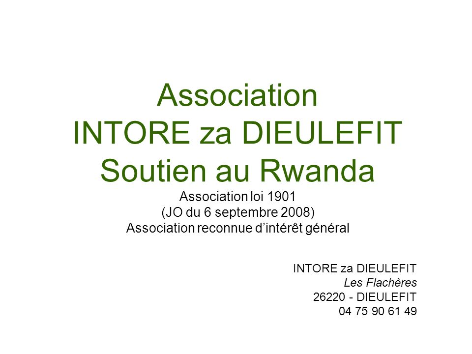 Association INTORE za DIEULEFIT Soutien au Rwanda Association loi 1901 (JO du 6 septembre 2008) Association reconnue dintérêt général INTORE za DIEULE
