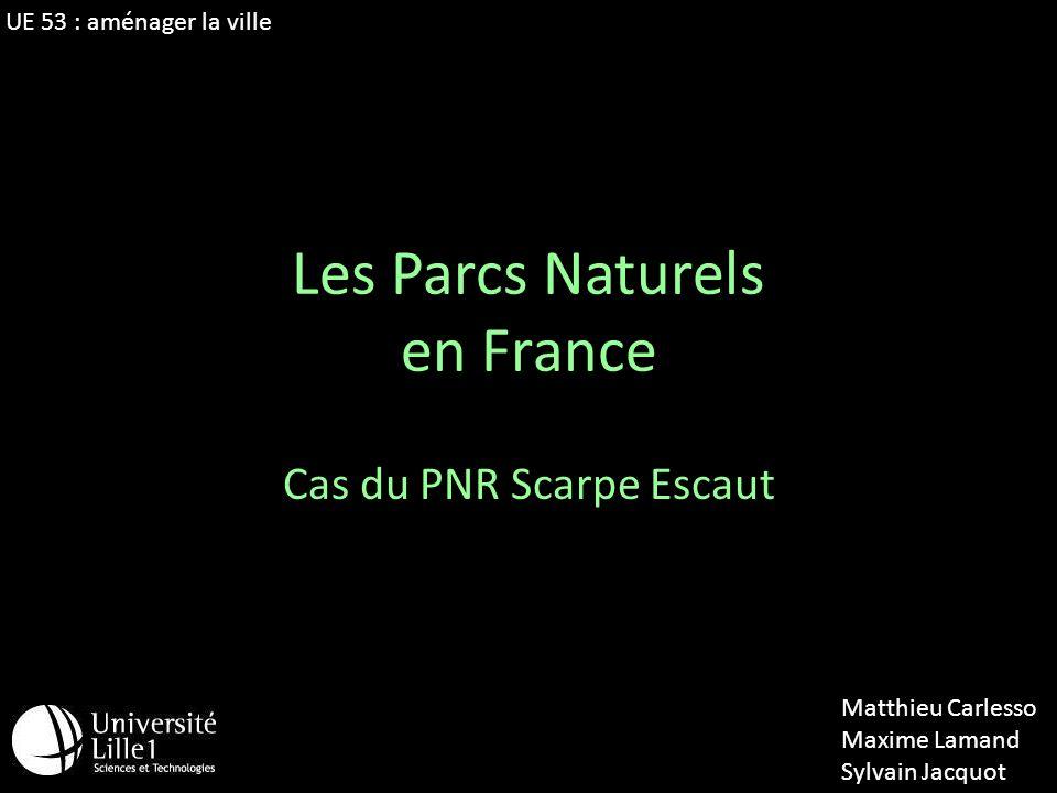 Les Parcs Naturels en France Cas du PNR Scarpe Escaut Matthieu Carlesso Maxime Lamand Sylvain Jacquot UE 53 : aménager la ville