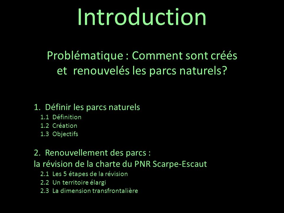 Problématique : Comment sont créés et renouvelés les parcs naturels? Introduction 1. Définir les parcs naturels 1.1 Définition 1.2 Création 1.3 Object