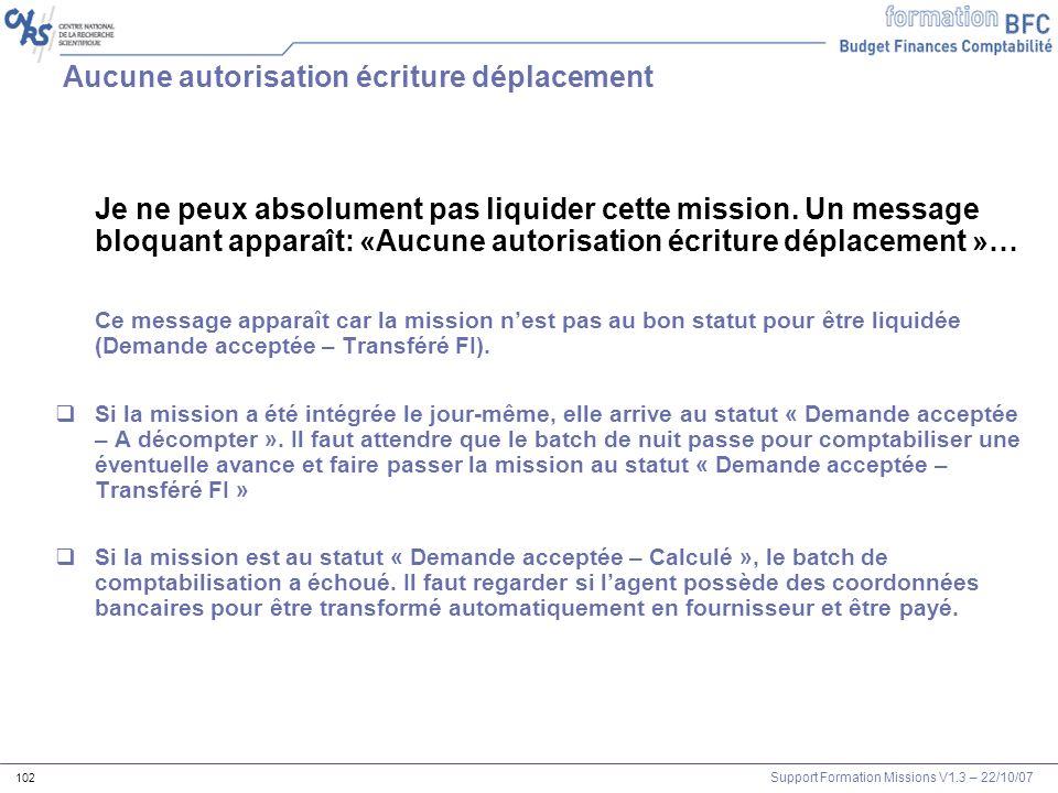 Support Formation Missions V1.3 – 22/10/07 102 Aucune autorisation écriture déplacement Je ne peux absolument pas liquider cette mission. Un message b