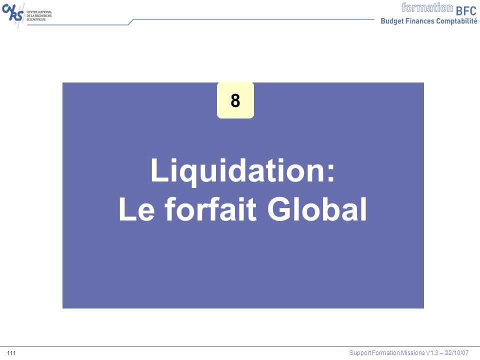Support Formation Missions V1.3 – 22/10/07 111 Liquidation: Le forfait Global Les outils Agents et mission 8
