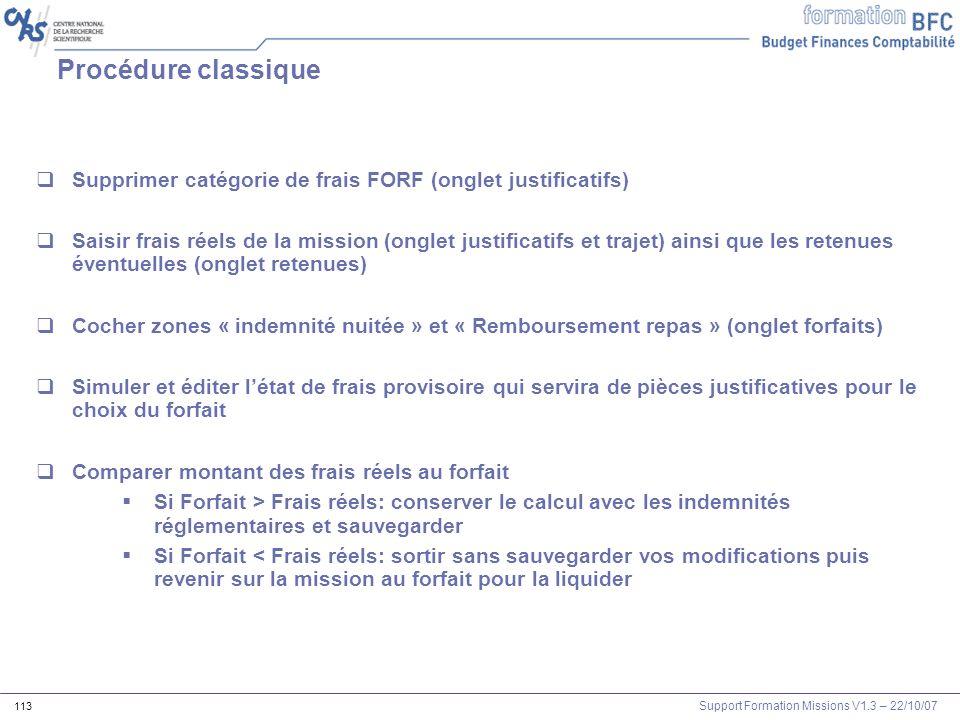 Support Formation Missions V1.3 – 22/10/07 113 Procédure classique Supprimer catégorie de frais FORF (onglet justificatifs) Saisir frais réels de la m