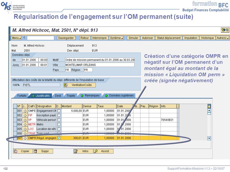 Support Formation Missions V1.3 – 22/10/07 132 Régularisation de lengagement sur lOM permanent (suite) Création dune catégorie OMPR en négatif sur lOM