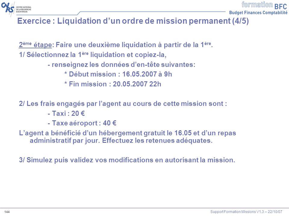 Support Formation Missions V1.3 – 22/10/07 144 2 ème étape: Faire une deuxième liquidation à partir de la 1 ère. 1/ Sélectionnez la 1 ère liquidation