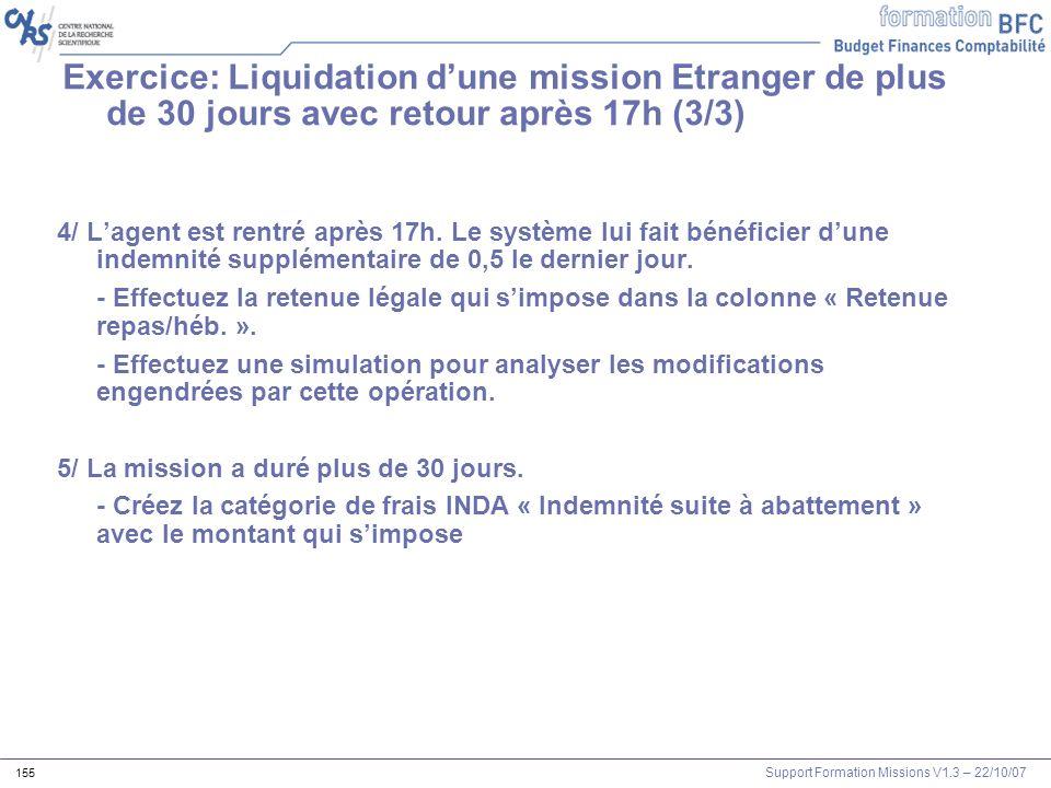 Support Formation Missions V1.3 – 22/10/07 155 4/ Lagent est rentré après 17h. Le système lui fait bénéficier dune indemnité supplémentaire de 0,5 le
