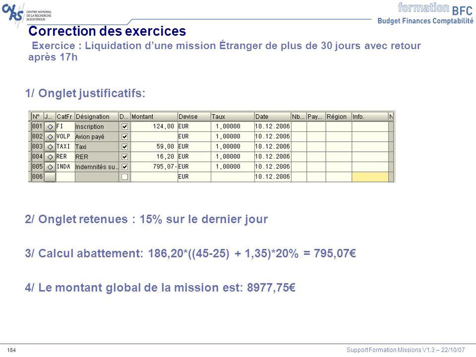 Support Formation Missions V1.3 – 22/10/07 164 Correction des exercices Exercice : Liquidation dune mission Étranger de plus de 30 jours avec retour a