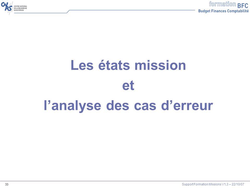 Support Formation Missions V1.3 – 22/10/07 33 Les états mission et lanalyse des cas derreur