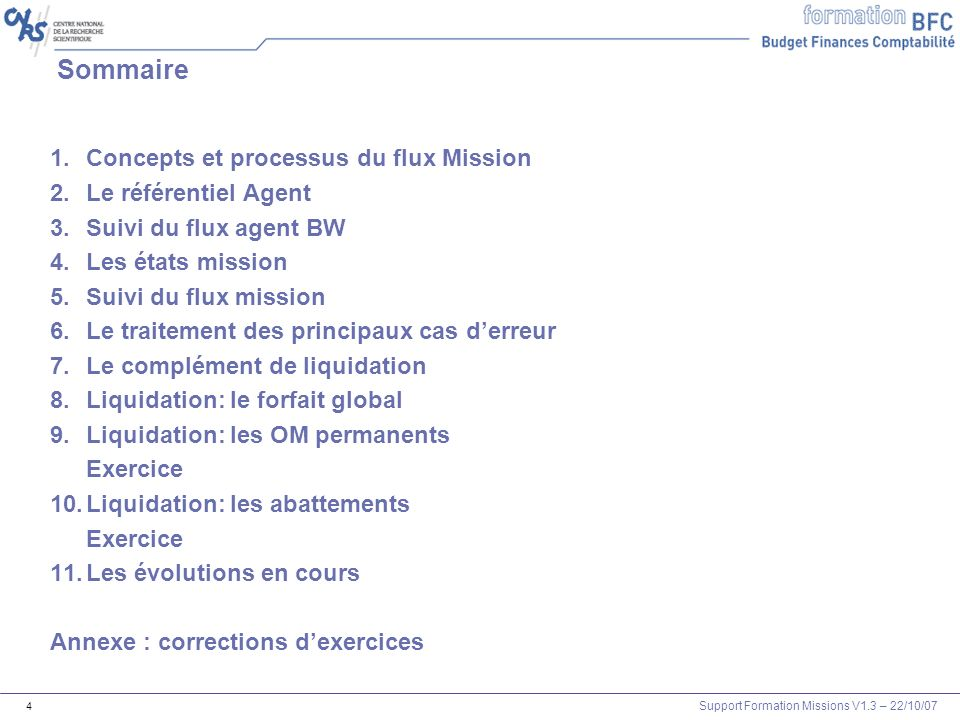 Support Formation Missions V1.3 – 22/10/07 4 Sommaire 1.Concepts et processus du flux Mission 2.Le référentiel Agent 3.Suivi du flux agent BW 4.Les ét