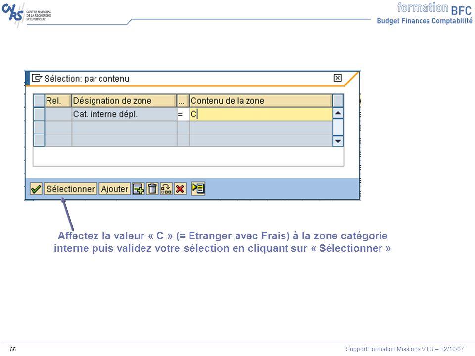 Support Formation Missions V1.3 – 22/10/07 65 Affectez la valeur « C » (= Etranger avec Frais) à la zone catégorie interne puis validez votre sélectio